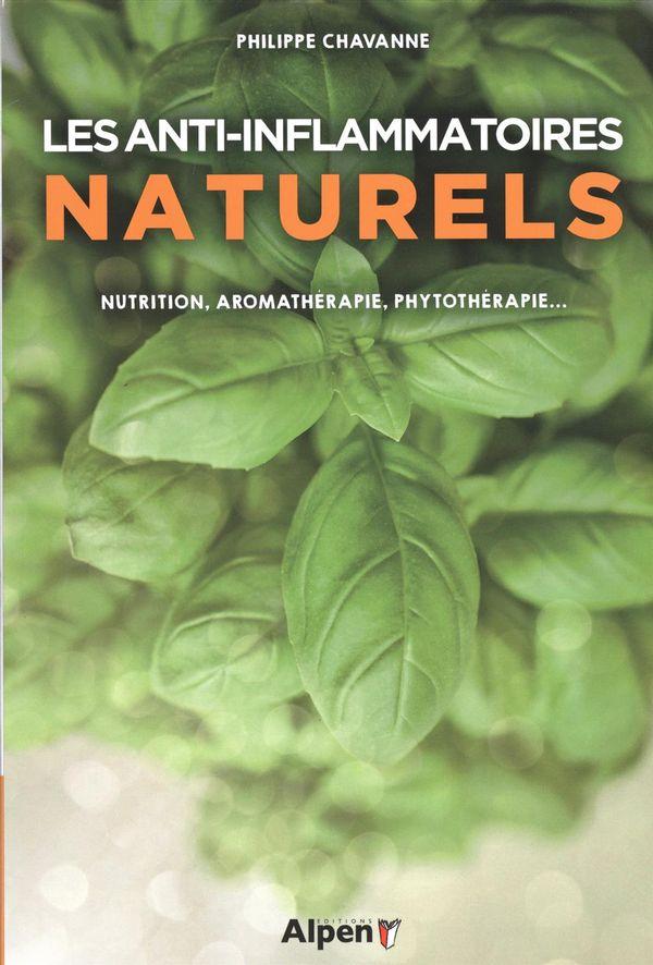 Les anti-inflammatoires naturels : Nutrition, aromathérapie, phytothérapie...