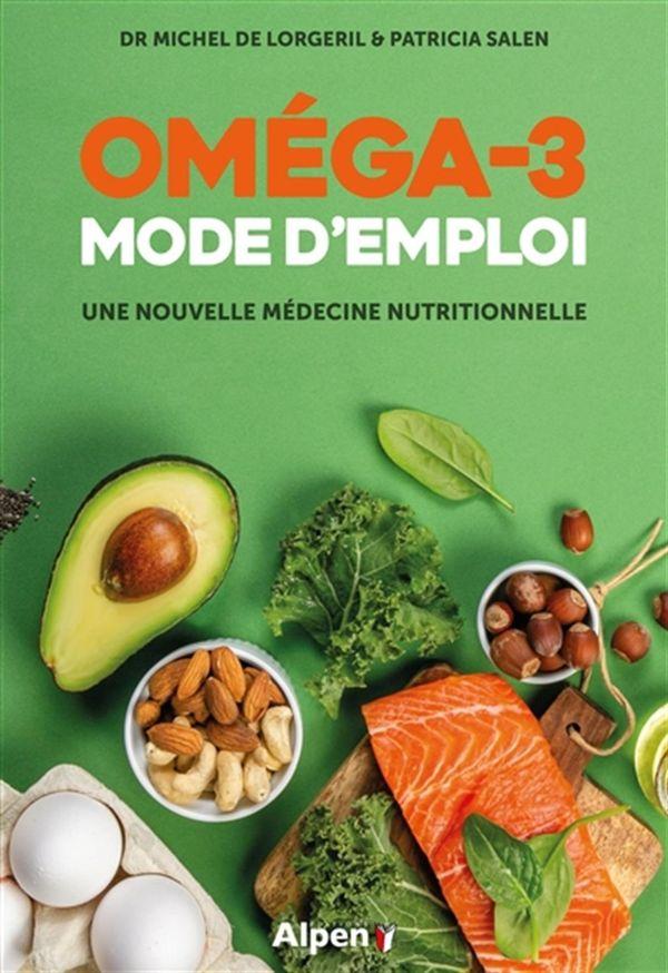Oméga-3 : Mode d'emploi - Une nouvelle médecine nutritionnelle