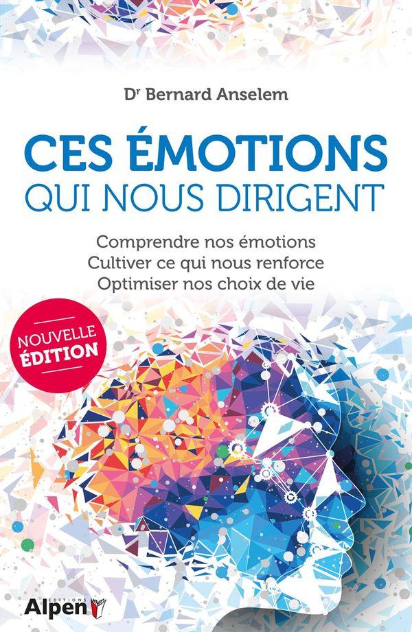 Ces émotions qui nous dirigent - Comprendre nos émotions, cultiver ce qui nous renforce...