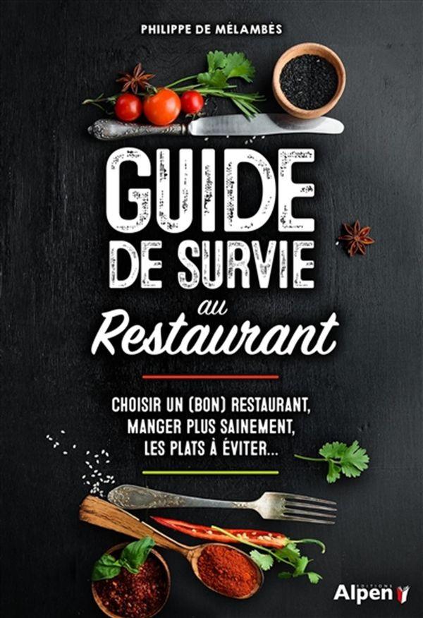 Guide de survie au restaurant : Choisir un (bon) restaurant , manger plus sainement, les plats à...
