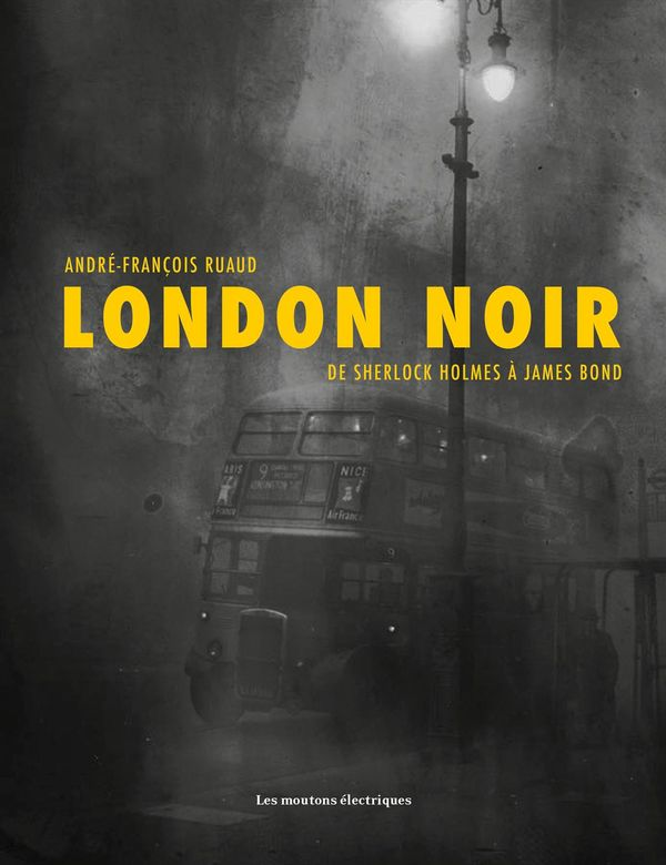 London noir : De Sherlock Holmes à James Bond