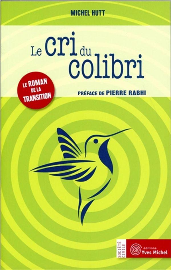 Le cri du colibri  Le roman de la Transition