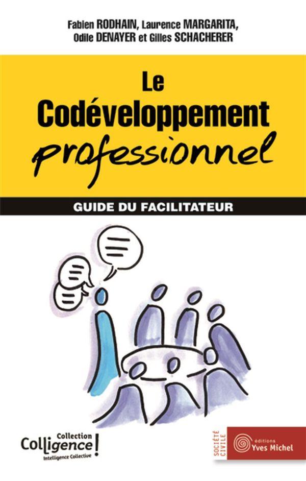 Le Codéveloppement professionnel : Guide du facilitateur