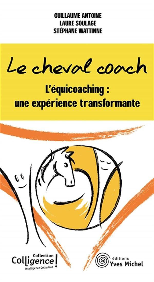 Le cheval coach : L'équicoaching une expérience transformante