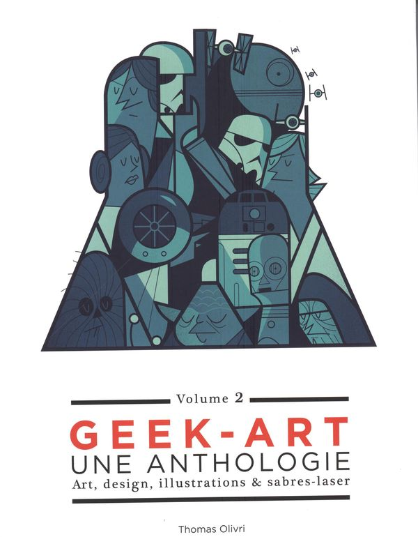 Geek-Art 02 : Une anthologie: Art, design, illustrations & sabres-laser 2e édition