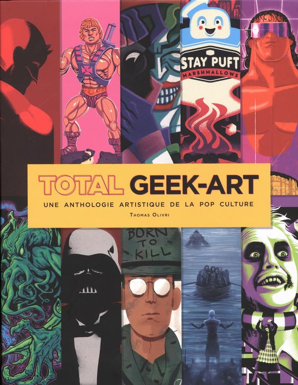 Total Geek-Art : Une anthologie artistique de la pop culture