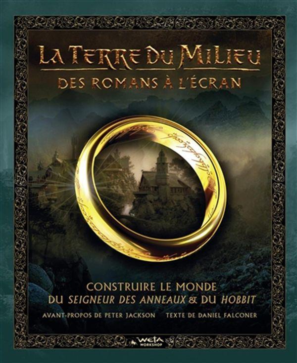 La terre du milieu : Des romans à l'écran - Construire le monde du seigneur des anneaux et du Hobbit