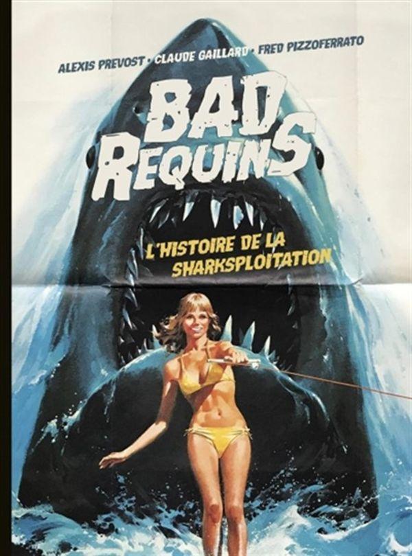 Bad Requins - L'histoire de la sharksploitation