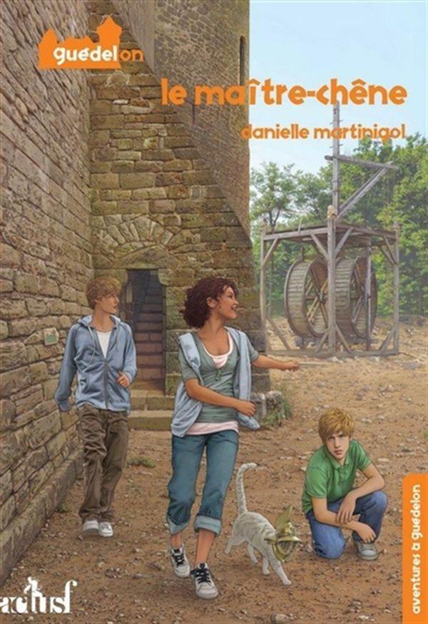 Aventures à Guédelon 2 - Le maître-chêne