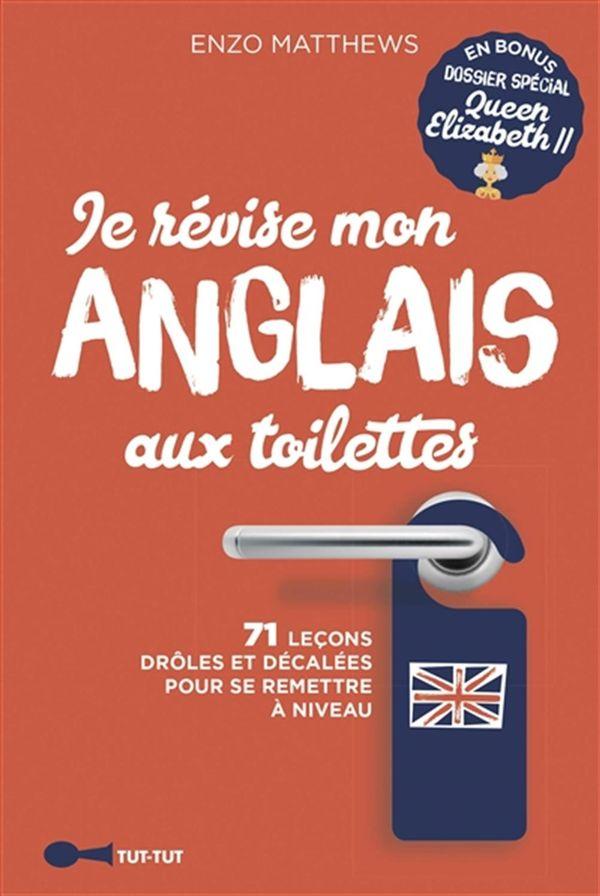 Je révise mon anglais aux toilettes : 71 leçons drôles et décalées pour se remettre à niveau