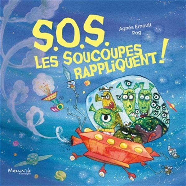 S.O.S. Les soucoupes rappliquent !