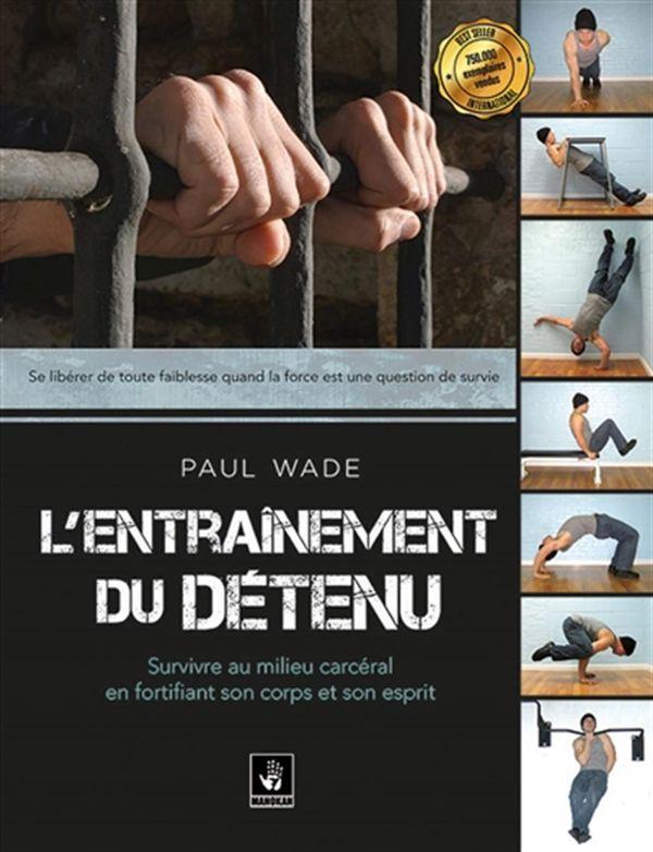 L'entraînement du détenu 01 : Survivre en milieu carcéral en fortifiant son coprs et son esprit