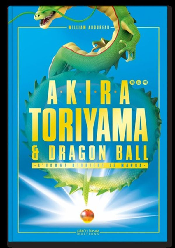 Akira Toriyama & Dragon Ball - L'homme derrière le manga