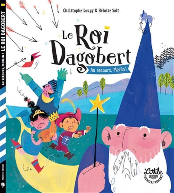 Roi Dagobert Le - Au secours, Merlin!