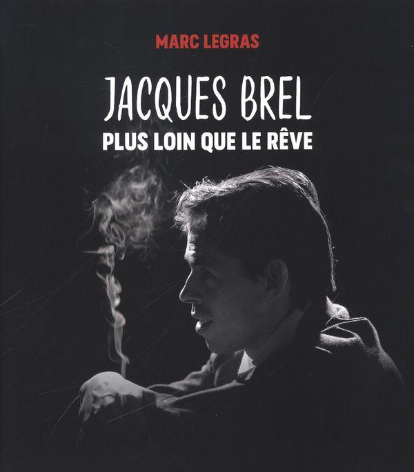 Jacques Brel, plus loin que le rêve