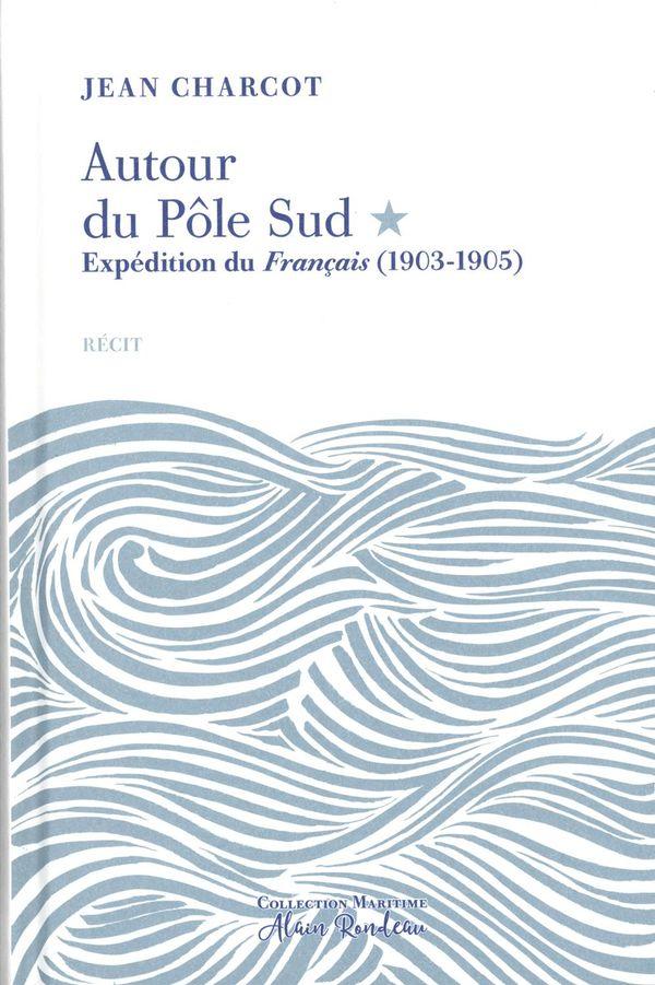 Autour du Pôle Sud : Expédition du Français (1903-1905)
