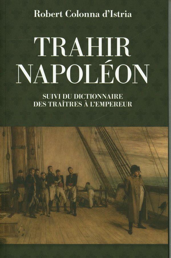 Trahir Napoléon : Suivi du dictionnaire des traîtres à l'empereur