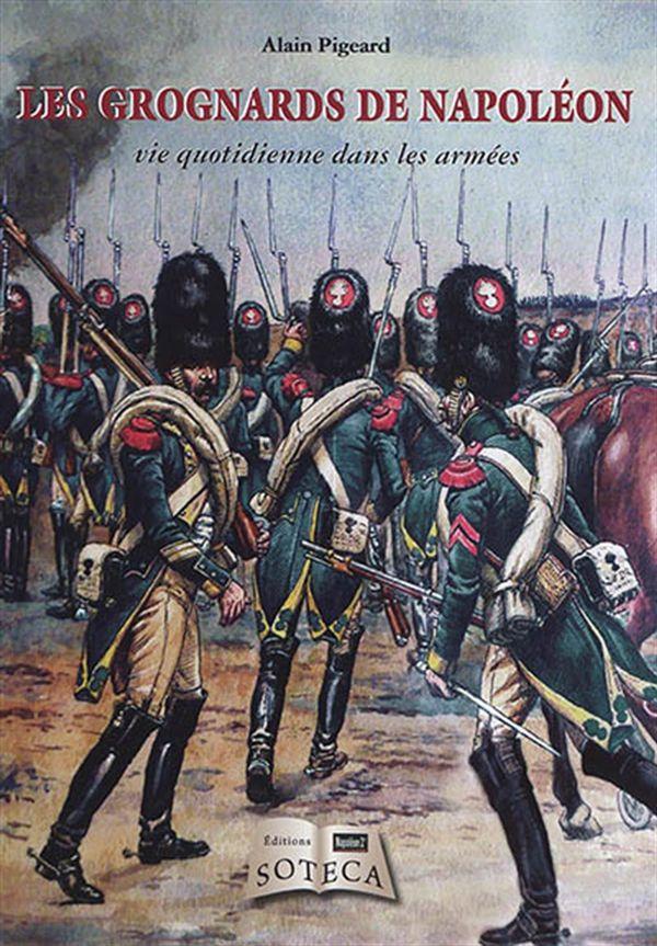 Les Grognards de Napoléon : vie quotidienne dans les armées