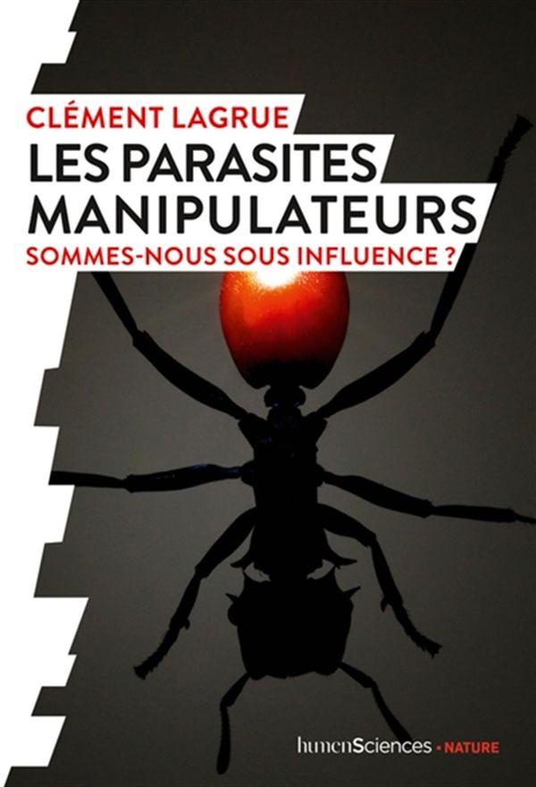 Les parasites manipulateurs : Sommes-nous sous influence?