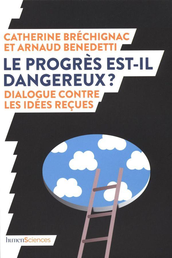 Le progrès est-il dangereux? Dialogue contre les idées reçues