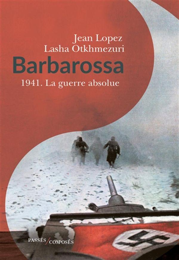 Barbarossa : 1941. La guerre absolue