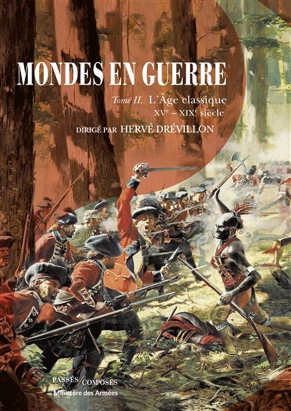 Mondes en guerre 02 : L'Age classique, XVe - XIXe siècle