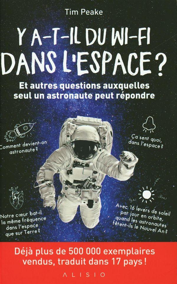 Y a-t-il du wi-fi dans l'espace! : Et autres questions auxquelles seul un astronaute peut répondre