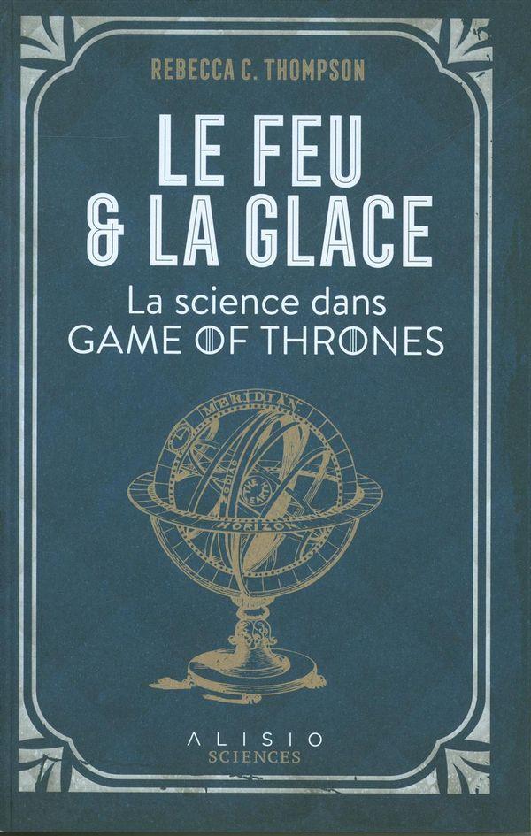 Le feu & la glace : La science dans Game of Thrones