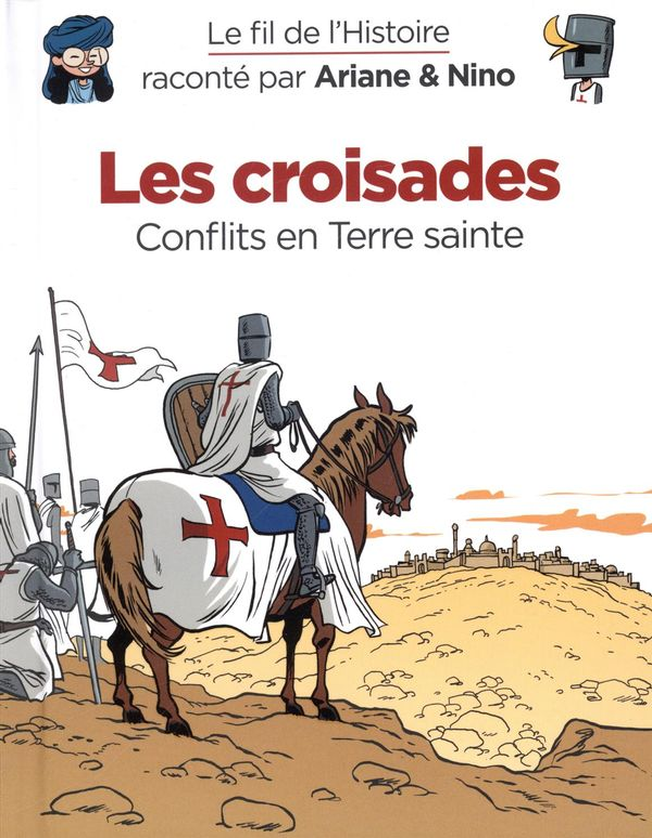 Le fil de l'Histoire 05 : Les croisades : Conflits en Terre sainte