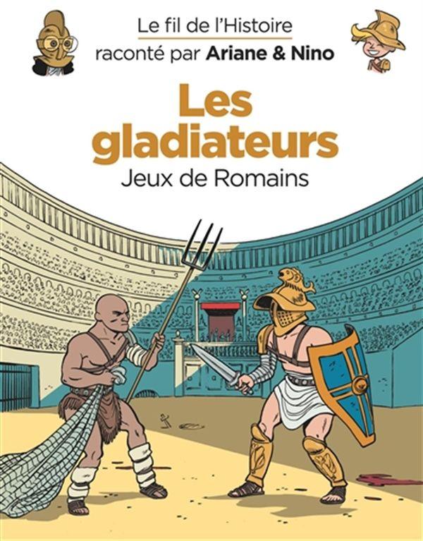 Le fil de l'histoire 07 : Les gladiateurs : Jeux de Romains
