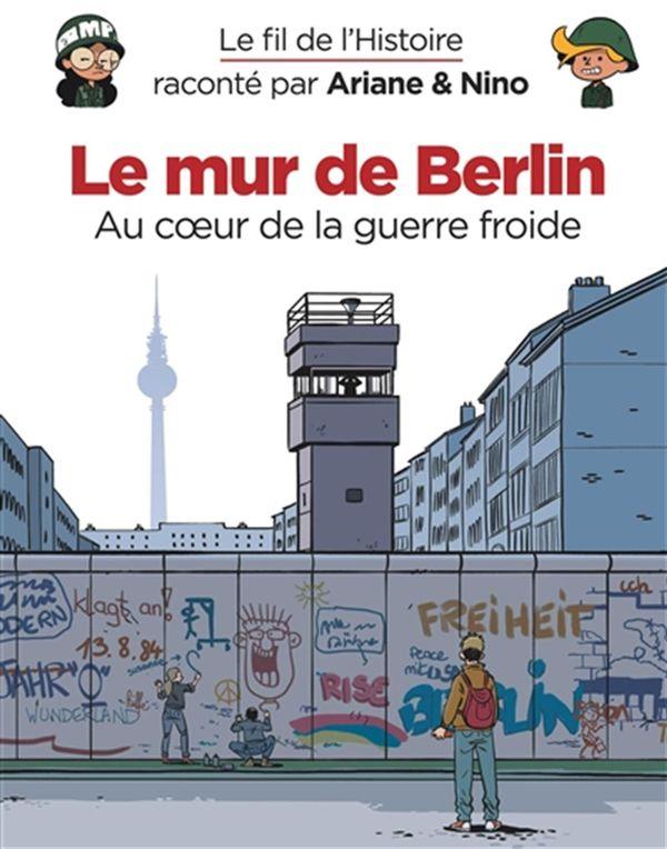 Le fil de l'histoire 22 : Le mur de Berlin - Au coeur de la guerre froide
