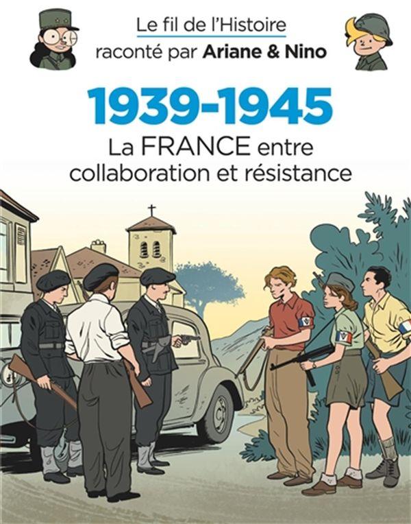 Le fil de l'Histoire 27 : 1939-1945 - La France entre collaboration et résistance