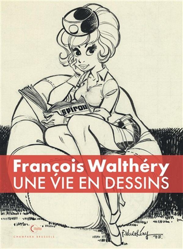 Une vie en dessin - François Walthéry
