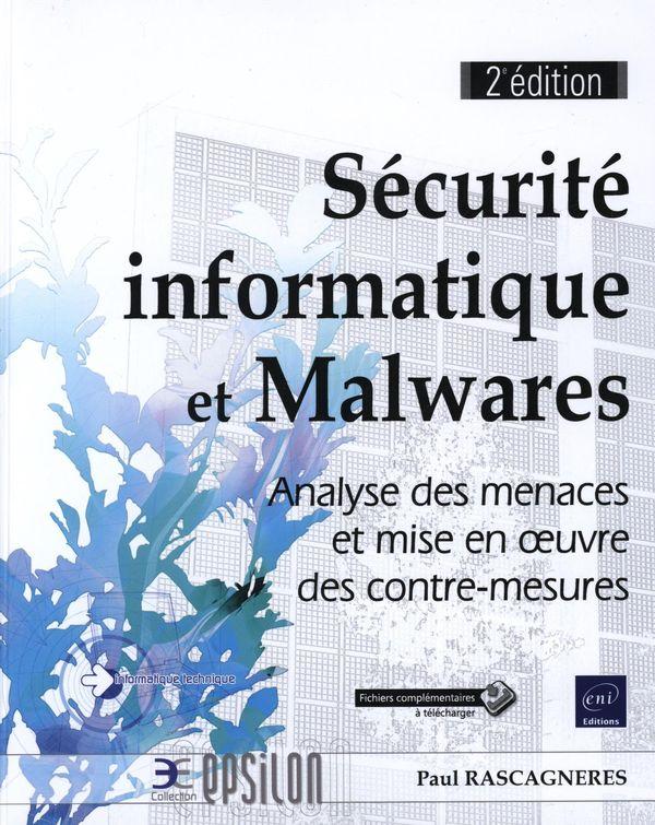 Sécurité informatique et Malwares : Analyse des menaces et mise en oeuvre des contre-mesures 2e édi