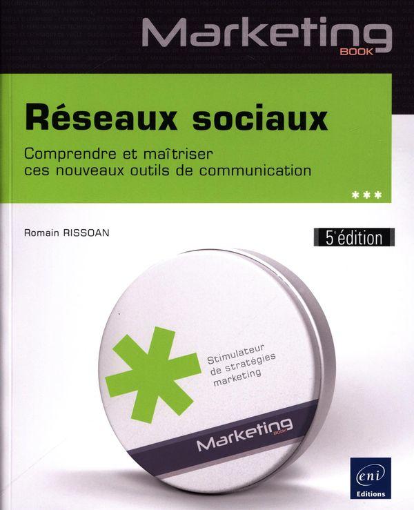 Réseaux sociaux - Comprendre et maîtriser ces nouveaux outils de communication 5e édition