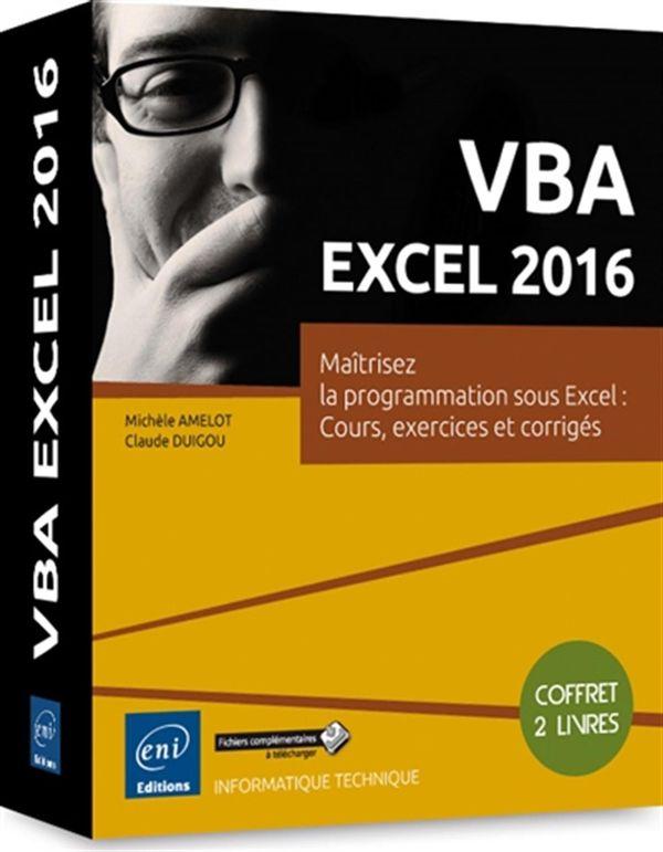 VBA Excel 2016 - Maîtrisez la programmation sous Excel : Cours, exercices et corrigés