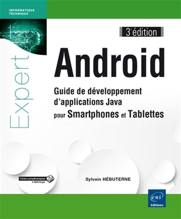 Android : Guide de développement d'applications Java pour Smartphones et Tablettes 3e édition