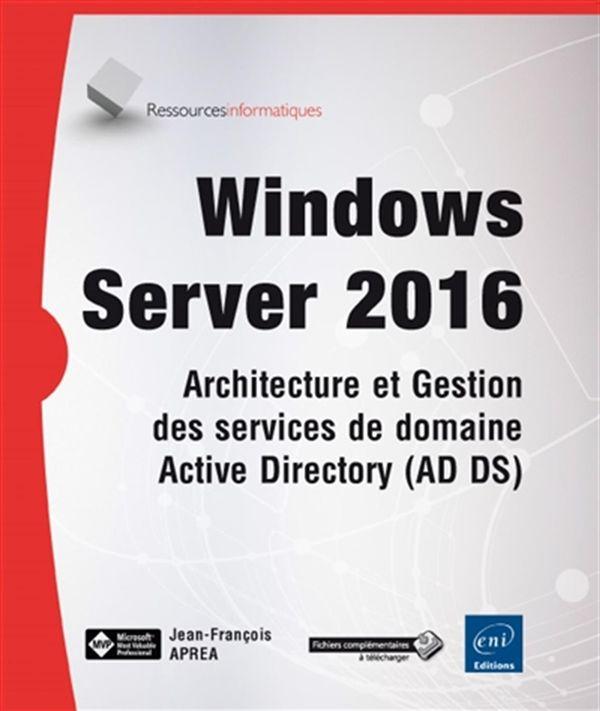 Windows Server 2016 : Architecture et Gestion des services de domaine Active Directory (AD DS)