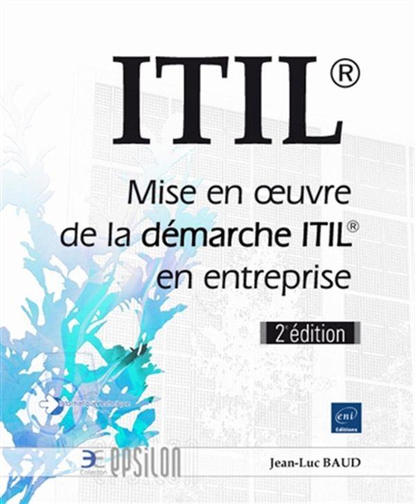 ITIL : Mise en oeuvre de la démarche ITIL en entreprise 2e édition