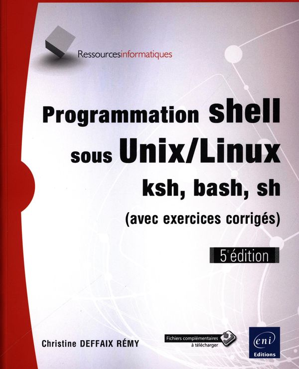 Programmation shell sous Unix/Linux - ksh, bash, sh 5e édition
