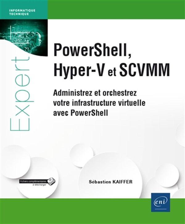 PowerShell, Hyper-V et SCVMM - Administrez et orchestrez votre infrastructure virtuelle...