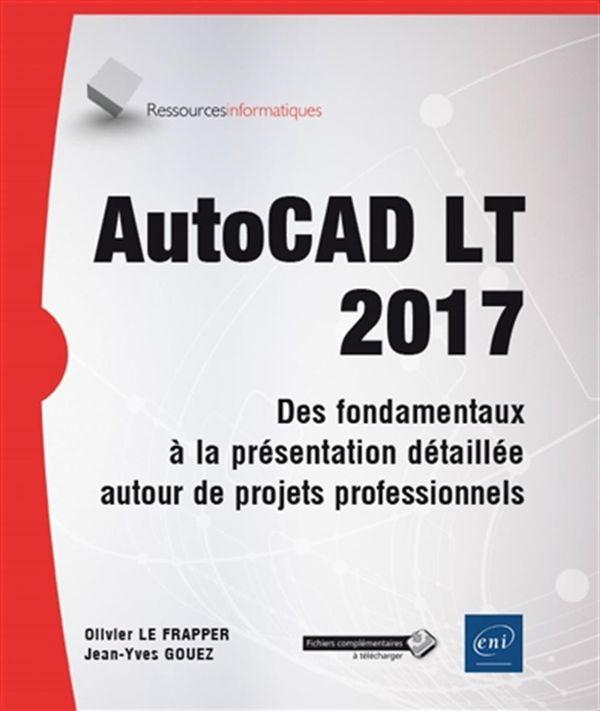 AutoCAD LT 2017 - Des fondamentaux à la présentation détaillée
