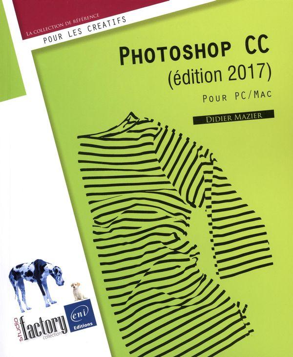 Photoshop CC (édition 2017) - Pour PC/Mac