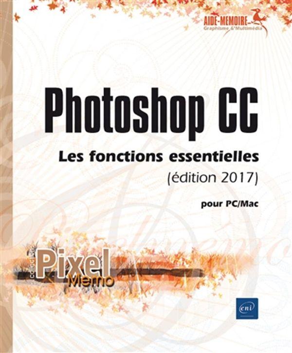 Photoshop CC pour PC-Mac édition 2017 - Les fonctions essentielles