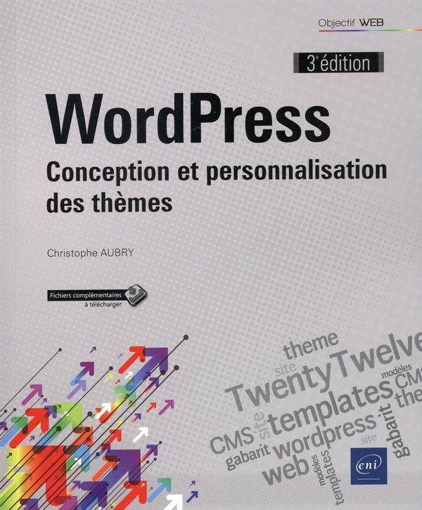 WordPress : Conception et personnalisation des thèmes 3e édition