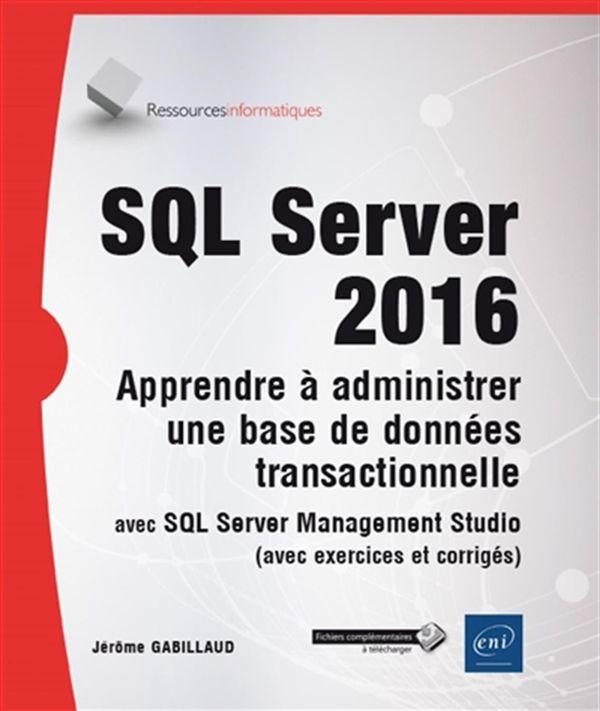 SQL Server 2016 - Apprendre à administrer une base de données transactionnelle