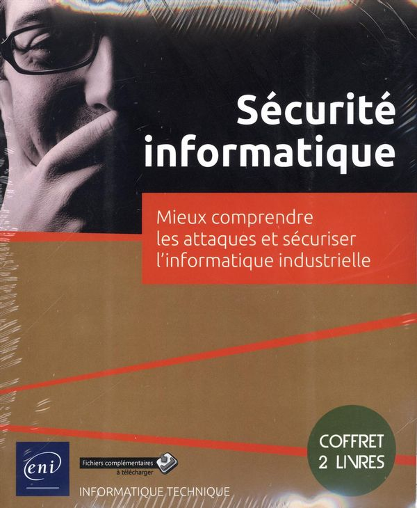Sécurité informatique : Mieux comprendre les attaques et sécuriser l'informatique industrielle