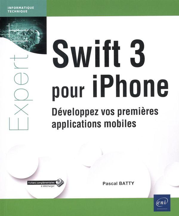 Swift 3 pour iPhone - Développez vos premières applications