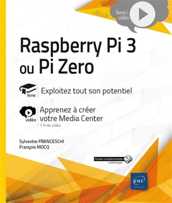 Raspberry Pi 3 ou Pi Zero - Exploitez tout son potentiel