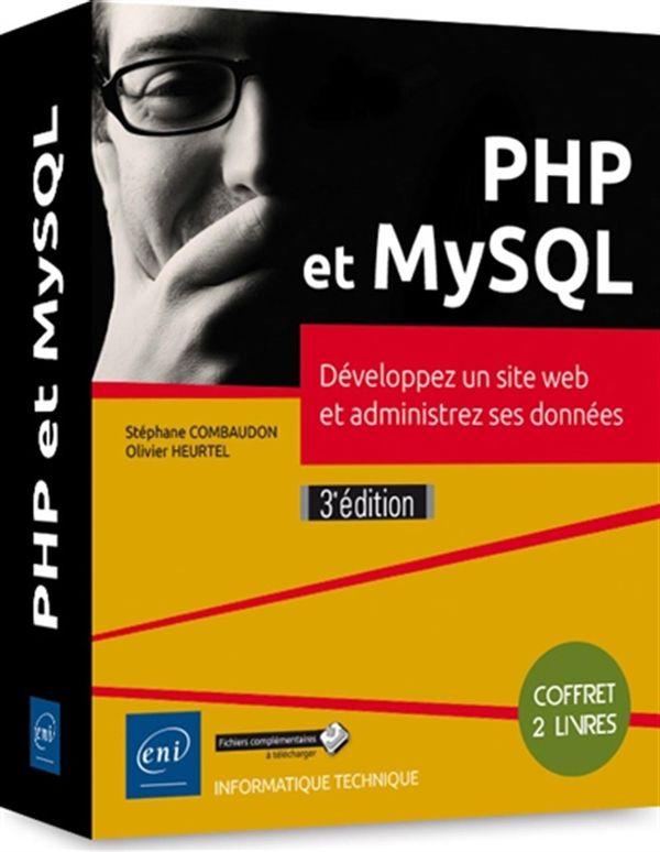 PHP et MySQL  Développez un site web et administrez ses données 3e édition